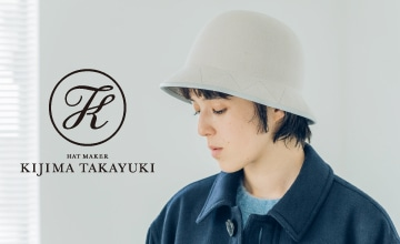 【KIJIMA TAKAYUKI】デイリースタイルを格上げする上質な帽子
